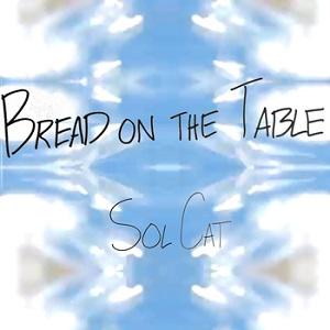 Sol Cat - Bread on the Table Lyrics