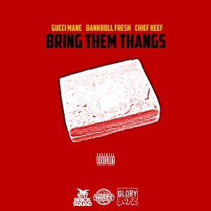 Bankroll Fresh - Bring Them Thangs Lyrics (Feat. Gucci Mane)