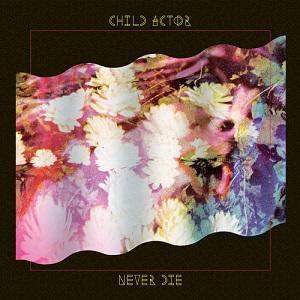 Child Actor - Never Die