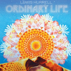 Lewis Hurrell - Ordinary Life Lyrics