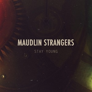 Maudlin Strangers - Stay Young Lyrics