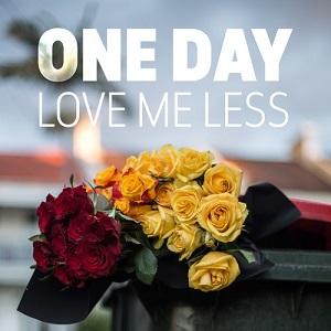 One Day - Love Me Less Lyrics