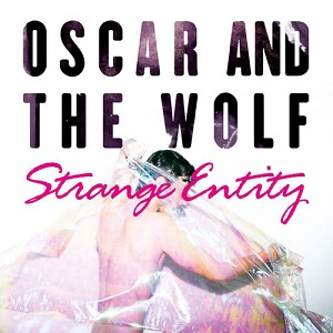 Oscar & The Wolf - Strange Entity Lyrics