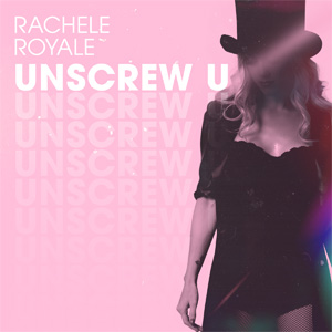 Rachele Royale - Unscrew U Lyrics