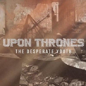 Upon Thrones - The Desperate Youth