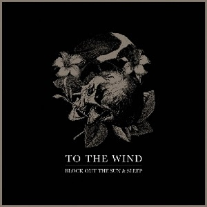 To The Wind - Block out the Sun and Sleep