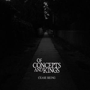 Of Concepts And Kings - Cease Being