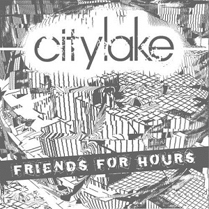 Citylake - Friends Of Ours