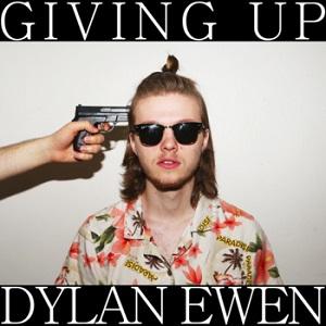 Dylan Ewen - Giving Up