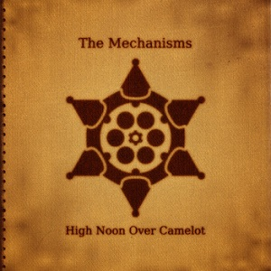 The Mechanisms - High Noon Over Camelot