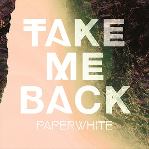 Paperwhite - Take Me Back Lyrics