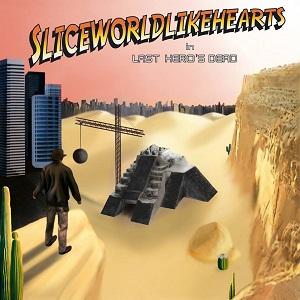 Sliceworldlikehearts - Last Hero's Dead