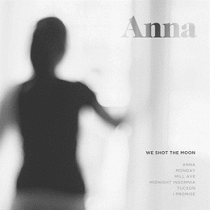 We Shot The Moon - Anna