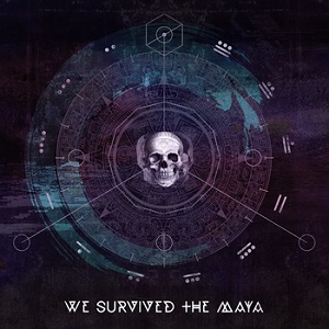We Survived the Maya - We Survived The Maya