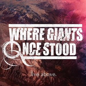 Where Giants Once Stood - Live Above
