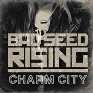 Bad Seed Rising - Charm City