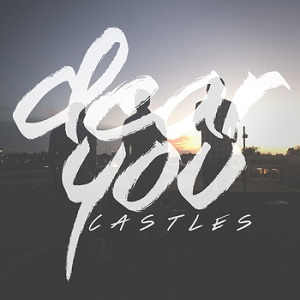 Dear You - Castles Lyrics
