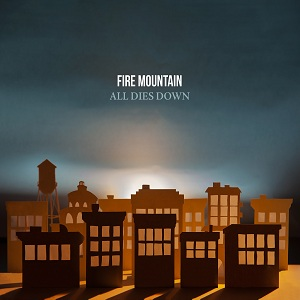 Fire Mountain - All Dies Down