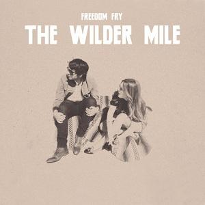 Freedom Fry - The Wilder Mile Lyrics
