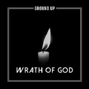 Ground Up - Wrath of God Lyrics
