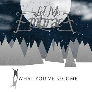 Let Me Embrace - What You've Become Lyrics
