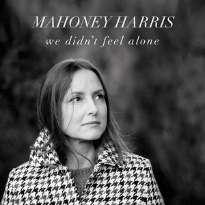 Mahoney Harris - We Didn't Feel Alone
