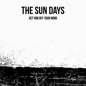 The Sun Days - (Get Him) Off Your Mind Lyrics