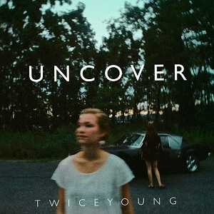 Twiceyoung - Uncover Lyrics