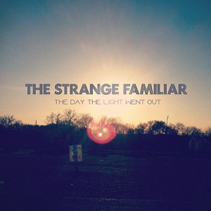 The Strange Familiar - The Day the Light Went Out