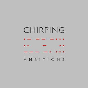 Chirping - Ambitions
