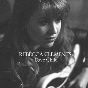 Rebecca Clements - Love Child Lyrics