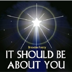 Brendan Foery - It Should Be About You Lyrics