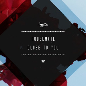 Housemate - Close To You Lyrics