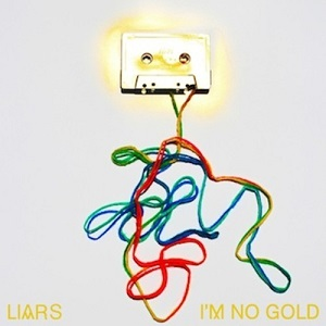Liars - I'm no Gold
