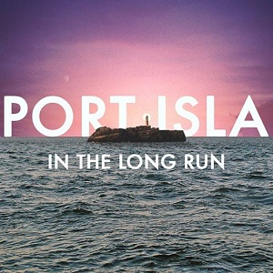 Port Isla - In The Long Run Lyrics