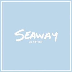 Seaway - All in My Head