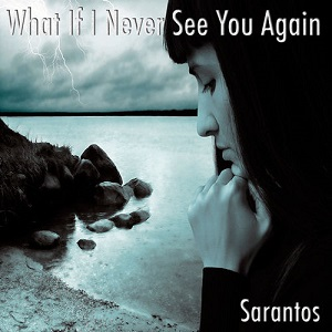 Sarantos - What If I Never See You Again Lyrics