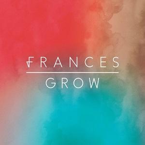 Frances - Grow