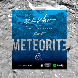 DJ Who - Meteorite Lyrics (Feat. Scott Irribarra)