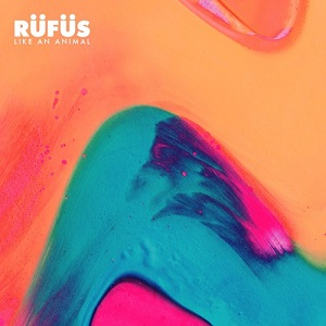 RÜFÜS - Like an Animal Lyrics
