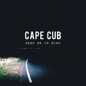 Cape Cub - Keep Me In Mind Lyrics